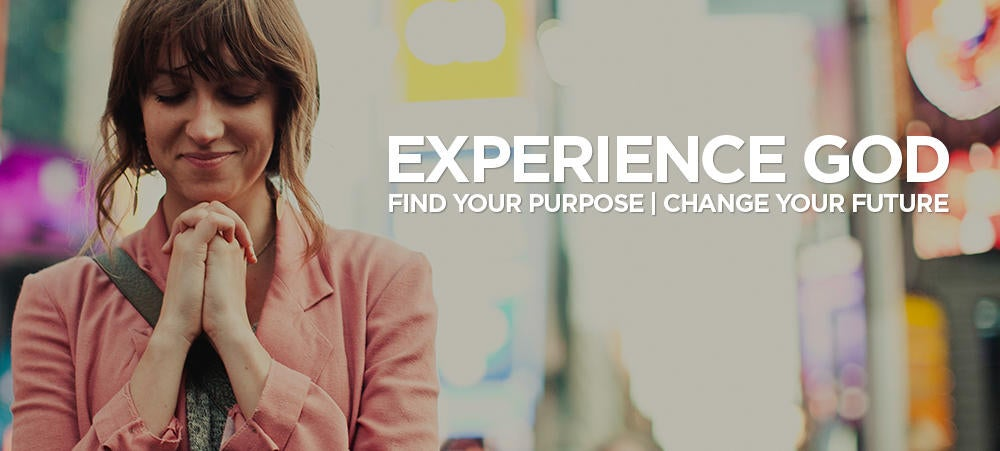 Experience God || Find Your Purpose || Change Your Future